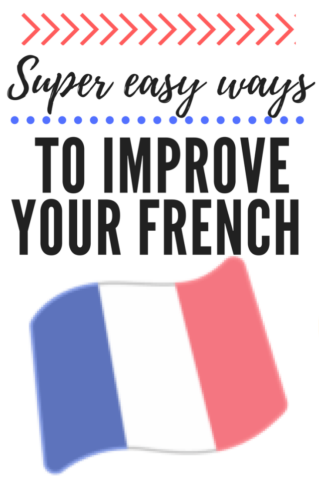 Super easy ways to improve your French